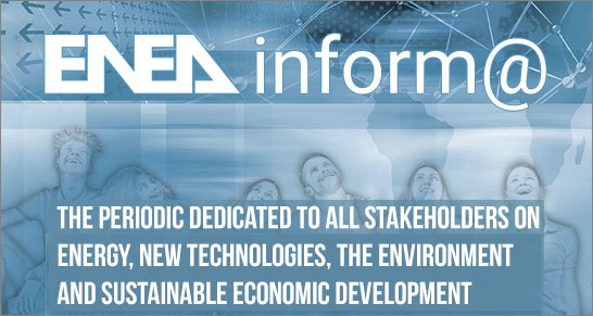 ENEAinform@ : Energy, innovation, the environment and sustainable development at the focus of the new ENEA newsletter