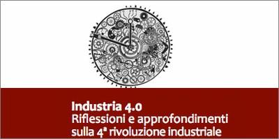 Industria 4.0 - online 'riflessioni e approfondimenti sulla 4° rivoluzione industriale'