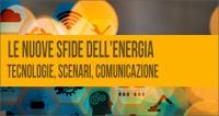 Le nuove sfide dell'energia: tecnologie, scenari, comunicazione