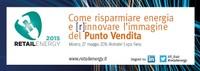 3°EDIZIONE di Retail Energy - Come risparmiare energia e (r)innovare l'immagine  del Punto Vendita