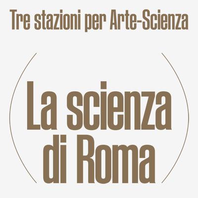 La Scienza di Roma. Passato, presente, futuro di una città