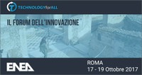 17 - 19 ottobre 2017: ENEA  al Forum TECHNOLOGY for ALL